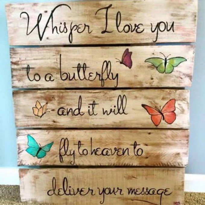DIY Pallet Idea...Whisper I Love You to a Butterfly and It Will Fly to ...