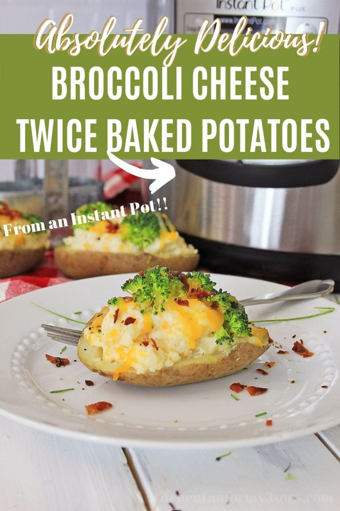 Instant Pot Twice Baked Potatoes with Broccoli & Cheese
